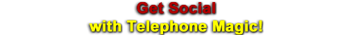 Get social with Telephone Magic!